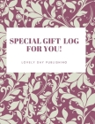 Special Gift Log for You !: Present Receipt log, Organizer, Registry, Recorder Journal Notebook Record, Anniversary, Birthdays, Wedding, Bridal, B Cover Image