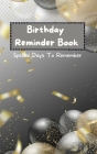 Birthday Reminder Book - Special Days To Remember: Special Date Reminder Book For Birthdays and Anniversaries Perpetual Calendar Date Keeper Birthday Cover Image