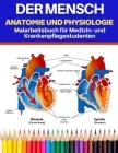 Der Mensch Anatomie und Physiologie Malarbeitsbuch für Medizin- und Krankenpflegestudenten: Lernen Sie Anatomie und Physiologie auf einfachste und eff Cover Image