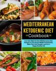 Mediterranean Ketogenic Diet Cookbook: Low Carb High Fat Keto Mediterranean Diet Recipes to Lose Excess Weight Permanently, Make Your Feel Younger, an Cover Image