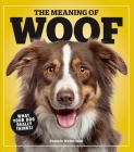 The Meaning of Woof: What Your Dog Really Thinks! Cover Image