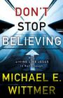 Don't Stop Believing: Why Living Like Jesus Is Not Enough Cover Image
