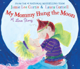 My Mommy Hung the Moon: A Love Story Cover Image