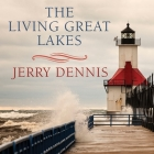 The Living Great Lakes Lib/E: Searching for the Heart of the Inland Seas Cover Image