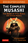 The Complete Musashi: The Book of Five Rings and Other Works: Definitive New Translations of the Writings of Miyamoto Musashi - Japan's Greatest Samur Cover Image