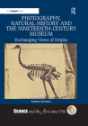 Photography, Natural History and the Nineteenth-Century Museum: Exchanging Views of Empire (Science and the Arts Since 1750) Cover Image