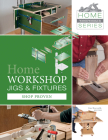 Home Workshop Jigs and Fixtures: 46 Shop-Proven Projects (Home Woodworker #4) Cover Image