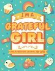 I'm A Grateful Girl: 5 Minute Daily Gratitude Journal For Girls (Kids Gratitude Journal) Cover Image