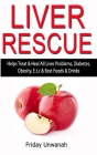 Liver Rescue: Helps Treat & Heal All Liver Problems, Diabetes, Obesity, E.t.c & Best Foods & Drinks Cover Image