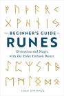 The Beginner's Guide to Runes: Divination and Magic with the Elder Futhark Runes Cover Image