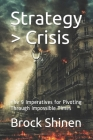 Strategy > Crisis: The 9 Imperatives for Pivoting Through Impossible Times Cover Image