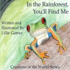 In the Rainforest, You'll Find Me: A Story of Adventure Discovering Creatures of the Rainforest Cover Image