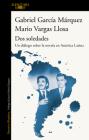 Dos soledades: Un diálogo sobre la novela en América Latina / Dos soledades: A D ialogue About the Latin American Novel Cover Image