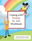 Coping with Anxiety for Kids Workbook: A Guide for Kids to Track and Manage Worry, Panic, and Stress Cover Image