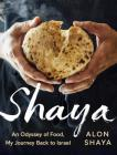 Shaya: An Odyssey of Food: My Journey Back to Israel Cover Image