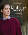 Knitting Ganseys, Revised and Updated: Techniques and Patterns for Traditional Sweaters Cover Image