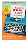 27 Essential Principles of Story: Master the Secrets of Great Storytelling, from Shakespeare to South Park Cover Image
