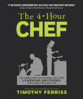 The 4-Hour Chef: The Simple Path to Cooking Like a Pro, Learning Anything, and Living the Good Life Cover Image
