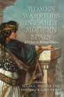 Women Warriors in Early Modern Spain: A Tribute to Bárbara Mujica (Early Modern Exchange) Cover Image