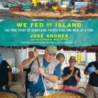 We Fed an Island: The True Story of Rebuilding Puerto Rico, One Meal at a Time Cover Image