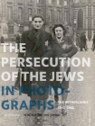 Persecution of the Jews in Photographs: The Netherlands 1940-1945 Cover Image