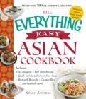 The Everything Easy Asian Cookbook: Includes Crab Rangoon, Pad Thai Shrimp, Quick and Easy Hot and Sour Soup, Beef with Broccoli, Coconut Rice...and Hundreds More! (Everything®) Cover Image