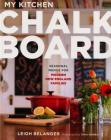 My Kitchen Chalkboard: Seasonal Menus for Modern New England Families Cover Image