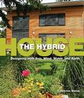The Hybrid House: Designing with Sun, Wind, Water, and Earth Cover Image