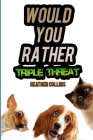 Would You Rather Triple Threat: A Funny Question and Answer Game for Kids, Teens, and Grownups Cover Image
