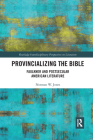 Provincializing the Bible: Faulkner and Postsecular American Literature Cover Image
