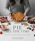 Pie All the Time: Elevated Sweet and Savory Recipes for Every Occasion Cover Image