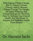 What Causes Climate Change, How To Prevent Climate Change, How To Reverse Climate Change, The Danger Of Global Warming And Climate Change On The Earth Cover Image