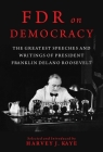 FDR on Democracy: The Greatest Speeches and Writings of President Franklin Delano Roosevelt Cover Image