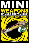 Mini Weapons of Mass Destruction: Build a Secret Agent Arsenal Cover Image