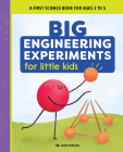 Big Engineering Experiments for Little Kids: A First Science Book for Ages 3 to 5 Cover Image