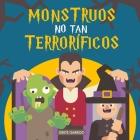 Monstruos no tan terroríficos: Un libro sobre monstruos... diferente. Libro de monstruos para niños. Libro de Halloween para niños. Libro infantil de Cover Image