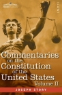 Commentaries on the Constitution of the United States Vol. II (in three volumes): with a Preliminary Review of the Constitutional History of the Colon Cover Image
