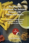 The Ultimate for Delicious Recipes with Grains and Pasta: 50 vibrant, kitchen-tested recipes of delicious side dishes Cover Image