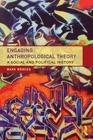 Engaging Anthropological Theory: A Social and Political History Cover Image