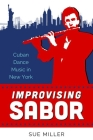 Improvising Sabor: Cuban Dance Music in New York Cover Image