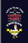Let's Play The Chicken Game: For Chicks Chicken Animal Lovers Cute Animal Composition Book Smiley Sayings Funny Vet Tech Veterinarian Animal Rescue Cover Image