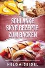 Schlanke Skyr Rezepte zum Backen: Gesund, leicht und lecker abnehmen mit Brot und Kuchen! Inkl. Punkten und Nährwertangaben Cover Image