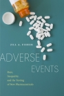 Adverse Events: Race, Inequality, and the Testing of New Pharmaceuticals (Anthropologies of American Medicine: Culture #9) Cover Image