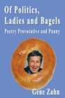 Of Politics, Ladies and Bagels: Poetry Provocative and Punny Cover Image