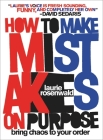 How to Make Mistakes On Purpose: Bring Chaos to Your Order Cover Image