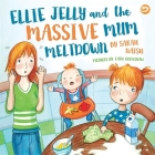 Ellie Jelly and the Massive Mum Meltdown: A Story about When Parents Lose Their Temper and Want to Put Things Right Cover Image