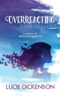 Overreacting: A memoir of anxious proportions Cover Image