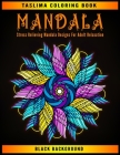 Mandala: Black Background Stress Relieving Mandala Designs For Adult Relaxation - An Adult Coloring Book with intricate Mandala Cover Image
