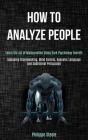 How to Analyze People: Learn the Art of Manipulation Using Dark Psychology Secrets (Including Brainwashing, Mind Control, Hypnotic Language a Cover Image