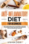 Anti-Inflammatory Diet for Beginners: The 3 Week Meal Plan to Naturally Restore The Immune System and Heal Inflammation with 84 Proven Easy Recipes Cover Image